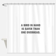 A BIRD IN HAND IS SAFER THAN ONE OVERHEAD Shower C