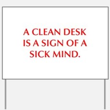 A CLEAN DESK IS A SIGN OF A SICK MIND Yard Sign