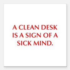 A CLEAN DESK IS A SIGN OF A SICK MIND Square Car M