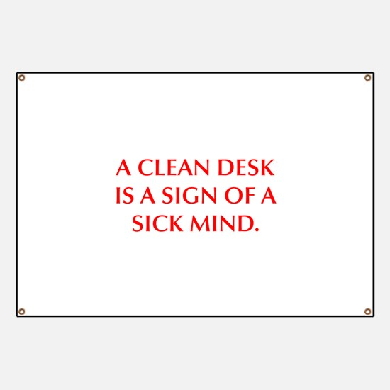 A CLEAN DESK IS A SIGN OF A SICK MIND Banner