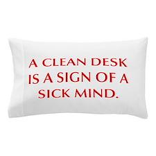 A CLEAN DESK IS A SIGN OF A SICK MIND Pillow Case