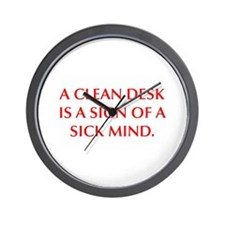 A CLEAN DESK IS A SIGN OF A SICK MIND Wall Clock