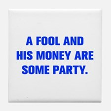 A FOOL AND HIS MONEY ARE SOME PARTY Tile Coaster