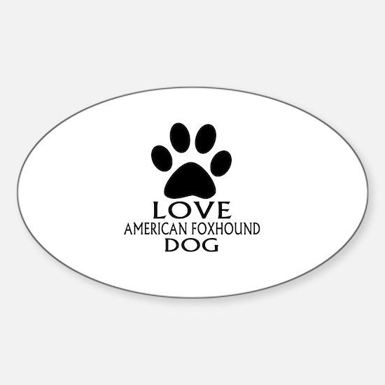Love American foxhound Dog Sticker (Oval)