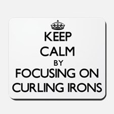 Keep Calm by focusing on Curling Irons Mousepad