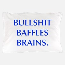BULLSHIT BAFFLES BRAINS Pillow Case