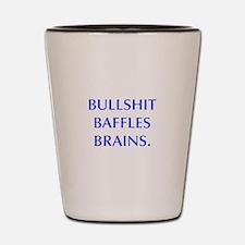 BULLSHIT BAFFLES BRAINS Shot Glass