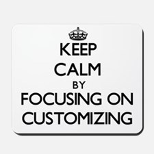 Keep Calm by focusing on Customizing Mousepad