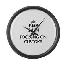 Keep Calm by focusing on Customs Large Wall Clock