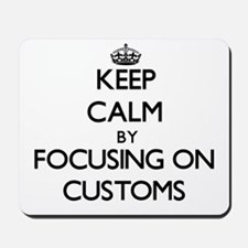 Keep Calm by focusing on Customs Mousepad