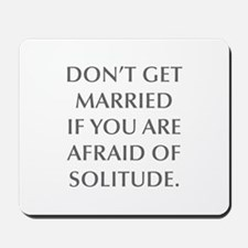 DON T GET MARRIED IF YOU ARE AFRAID OF SOLITUDE Mo