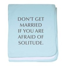 DON T GET MARRIED IF YOU ARE AFRAID OF SOLITUDE ba