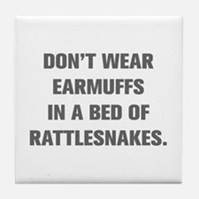 DON T WEAR EARMUFFS IN A BED OF RATTLESNAKES Tile