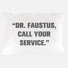 DR FAUSTUS CALL YOUR SERVICE Pillow Case