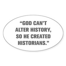 GOD CAN T ALTER HISTORY SO HE CREATED HISTORIANS S