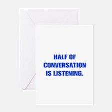 HALF OF CONVERSATION IS LISTENING Greeting Cards