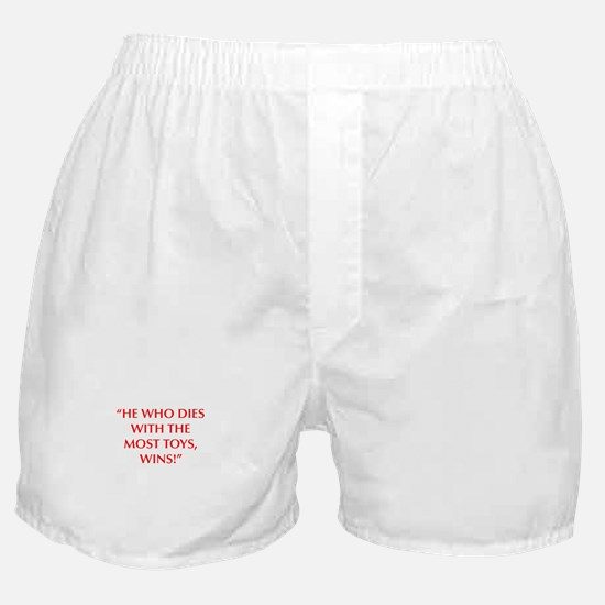 HE WHO DIES WITH THE MOST TOYS WINS Boxer Shorts