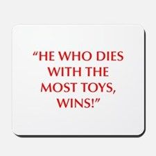 HE WHO DIES WITH THE MOST TOYS WINS Mousepad