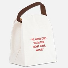 HE WHO DIES WITH THE MOST TOYS WINS Canvas Lunch B