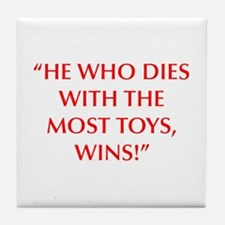 HE WHO DIES WITH THE MOST TOYS WINS Tile Coaster