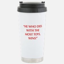 HE WHO DIES WITH THE MOST TOYS WINS Travel Mug