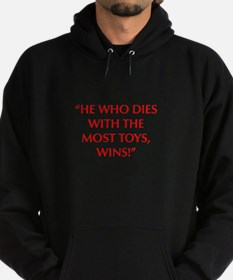 HE WHO DIES WITH THE MOST TOYS WINS Hoodie
