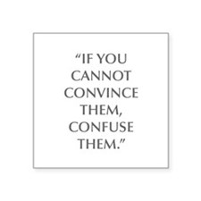 IF YOU CANNOT CONVINCE THEM CONFUSE THEM Sticker