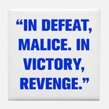 IN DEFEAT MALICE IN VICTORY REVENGE Tile Coaster