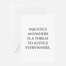 INJUSTICE ANYWHERE IS A THREAT TO JUSTICE EVERYWHE