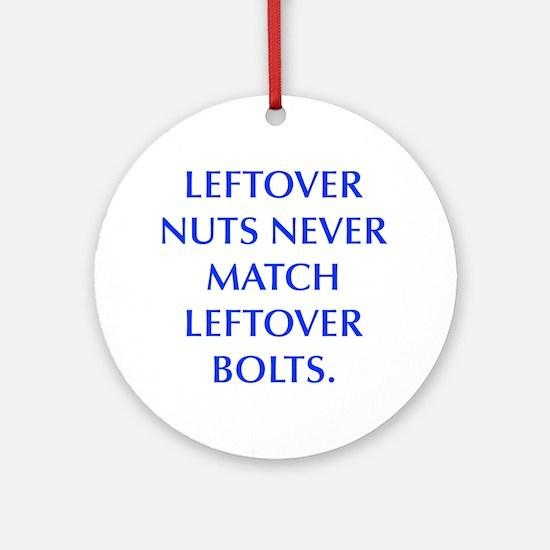 LEFTOVER NUTS NEVER MATCH LEFTOVER BOLTS Ornament