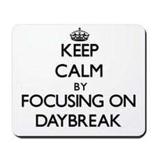 Keep Calm by focusing on Daybreak Mousepad
