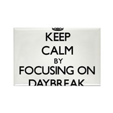 Keep Calm by focusing on Daybreak Magnets