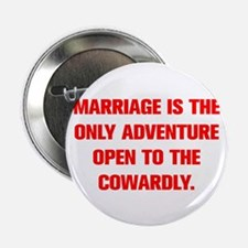 MARRIAGE IS THE ONLY ADVENTURE OPEN TO THE COWARDL