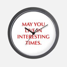 MAY YOU LIVE IN INTERESTING TIMES Wall Clock