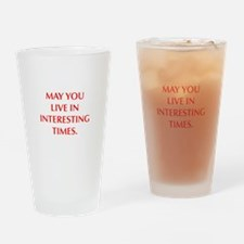 MAY YOU LIVE IN INTERESTING TIMES Drinking Glass
