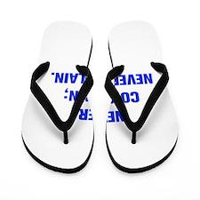 NEVER COMPLAIN NEVER EXPLAIN Flip Flops