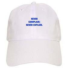 NEVER COMPLAIN NEVER EXPLAIN Baseball Baseball Cap