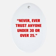 NEVER EVER TRUST ANYONE UNDER 30 OR OVER 25 Orname