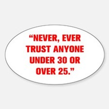 NEVER EVER TRUST ANYONE UNDER 30 OR OVER 25 Sticke