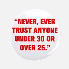 """NEVER EVER TRUST ANYONE UNDER 30 OR OVER 25 3.5"""" B"""