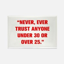 NEVER EVER TRUST ANYONE UNDER 30 OR OVER 25 Magnet