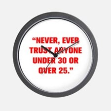 NEVER EVER TRUST ANYONE UNDER 30 OR OVER 25 Wall C