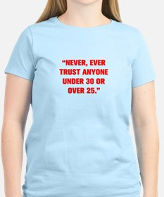 NEVER EVER TRUST ANYONE UNDER 30 OR OVER 25 T-Shir