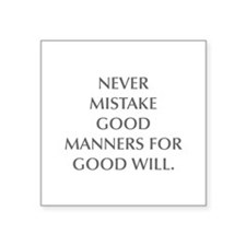 NEVER MISTAKE GOOD MANNERS FOR GOOD WILL Sticker