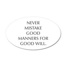 NEVER MISTAKE GOOD MANNERS FOR GOOD WILL Wall Deca