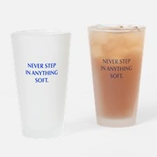 NEVER STEP IN ANYTHING SOFT Drinking Glass