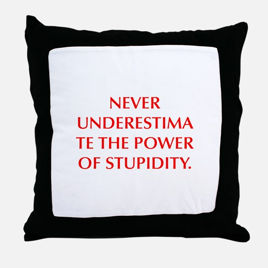 NEVER UNDERESTIMATE THE POWER OF STUPIDITY Throw P