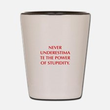 NEVER UNDERESTIMATE THE POWER OF STUPIDITY Shot Gl