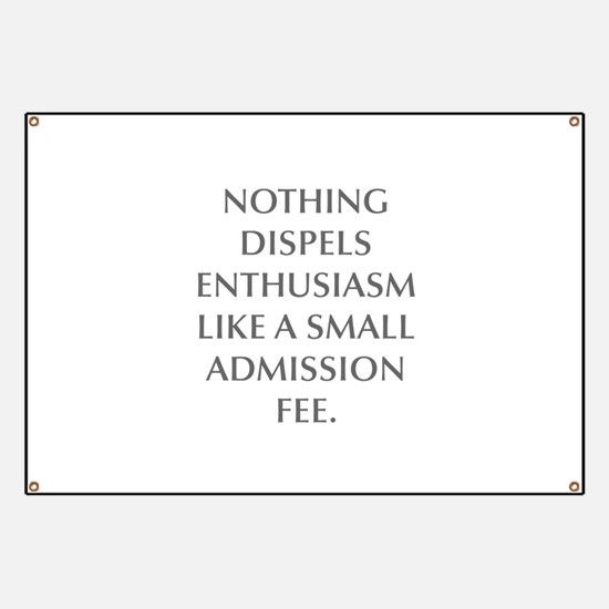NOTHING DISPELS ENTHUSIASM LIKE A SMALL ADMISSION