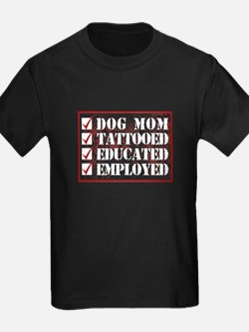 Dog mom Tattooed Educated Employed T-Shirt